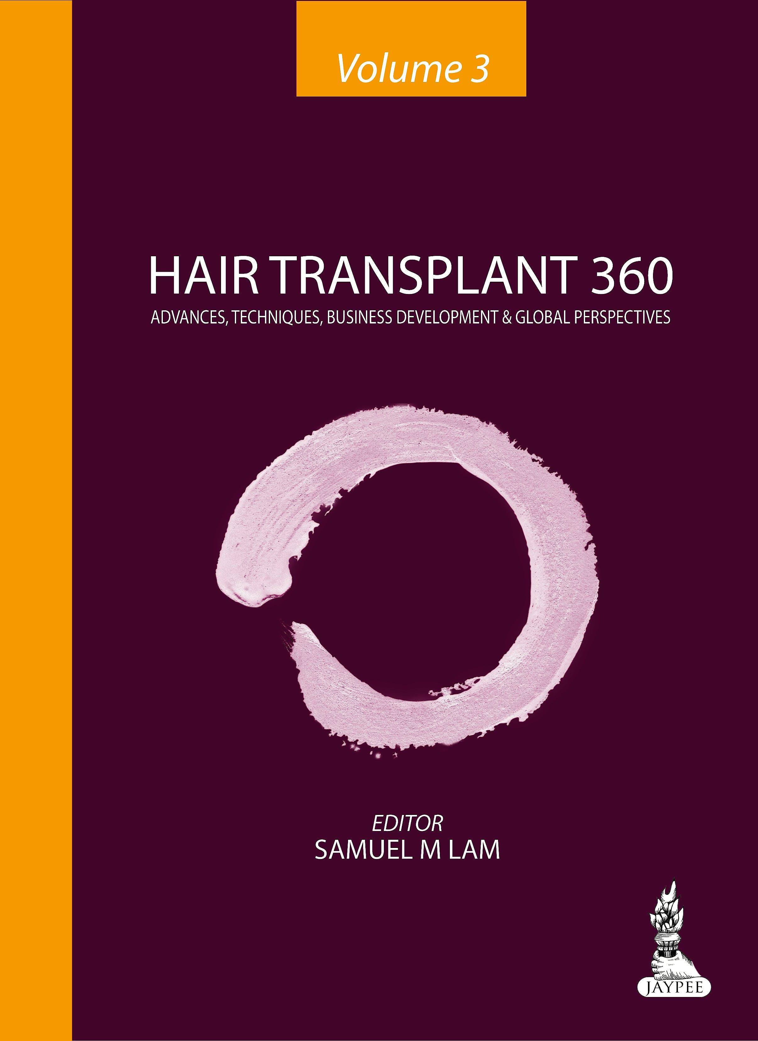 Portada del libro 9789351520702 Hair Transplant 360, Vol. 3: Advances, Techniques, Business Development and Global Perspectives + Dvd