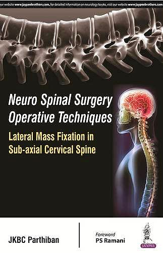 Portada del libro 9789352500529 Neuro Spinal Surgery Operative Techniques. Lateral Mass Fixation in Sub-Axial Cervical Spine