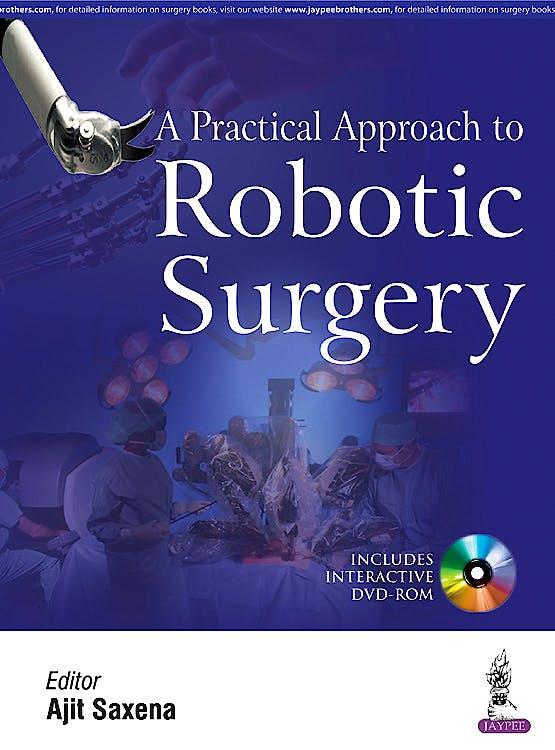 Portada del libro 9789386261267 A Practical Approach to Robotic Surgery + Dvd