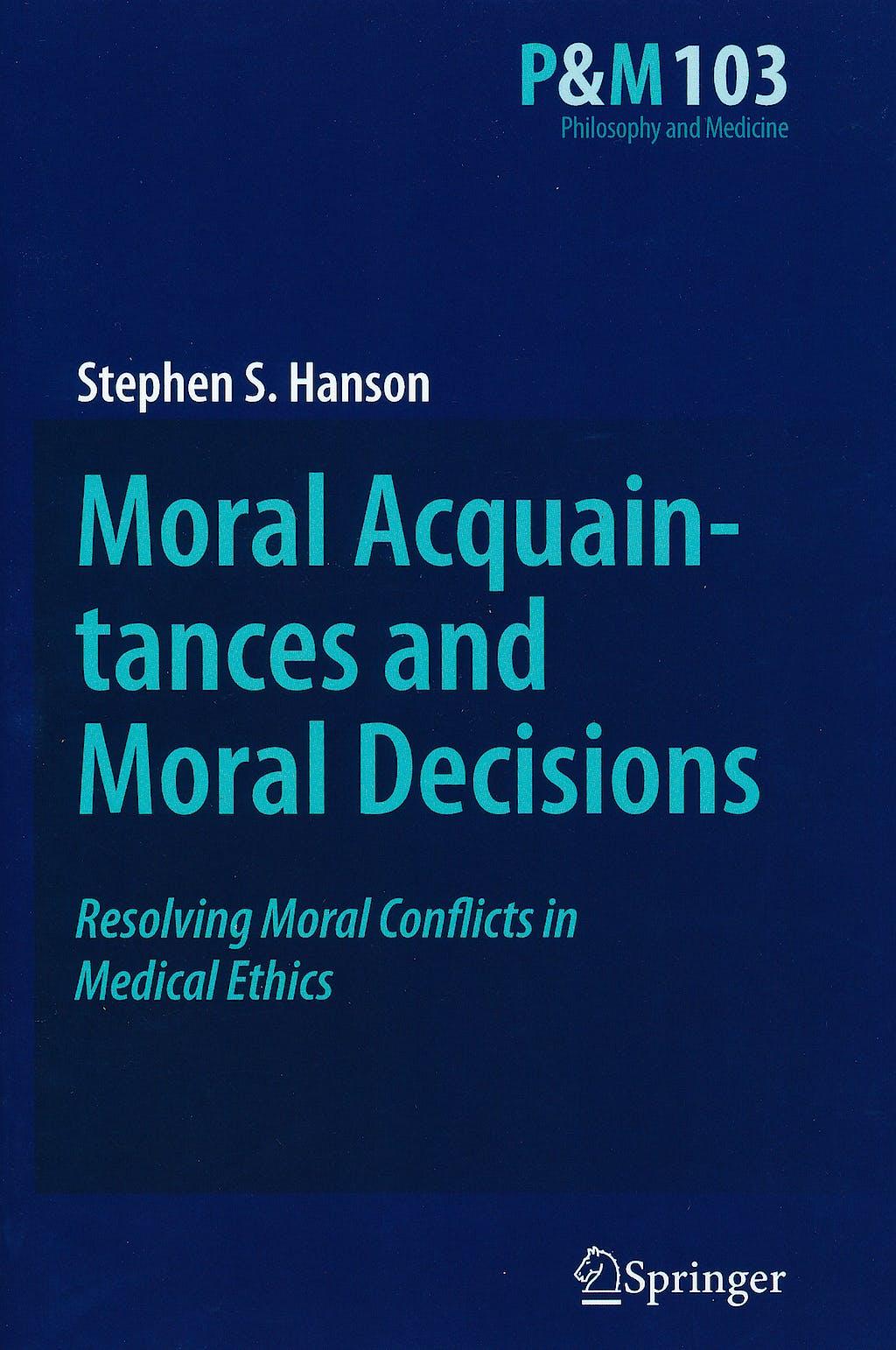 Portada del libro 9789400705227 Moral Acquaintances and Moral Decisions. Resolving Moral Conflicts in Medical Ethics