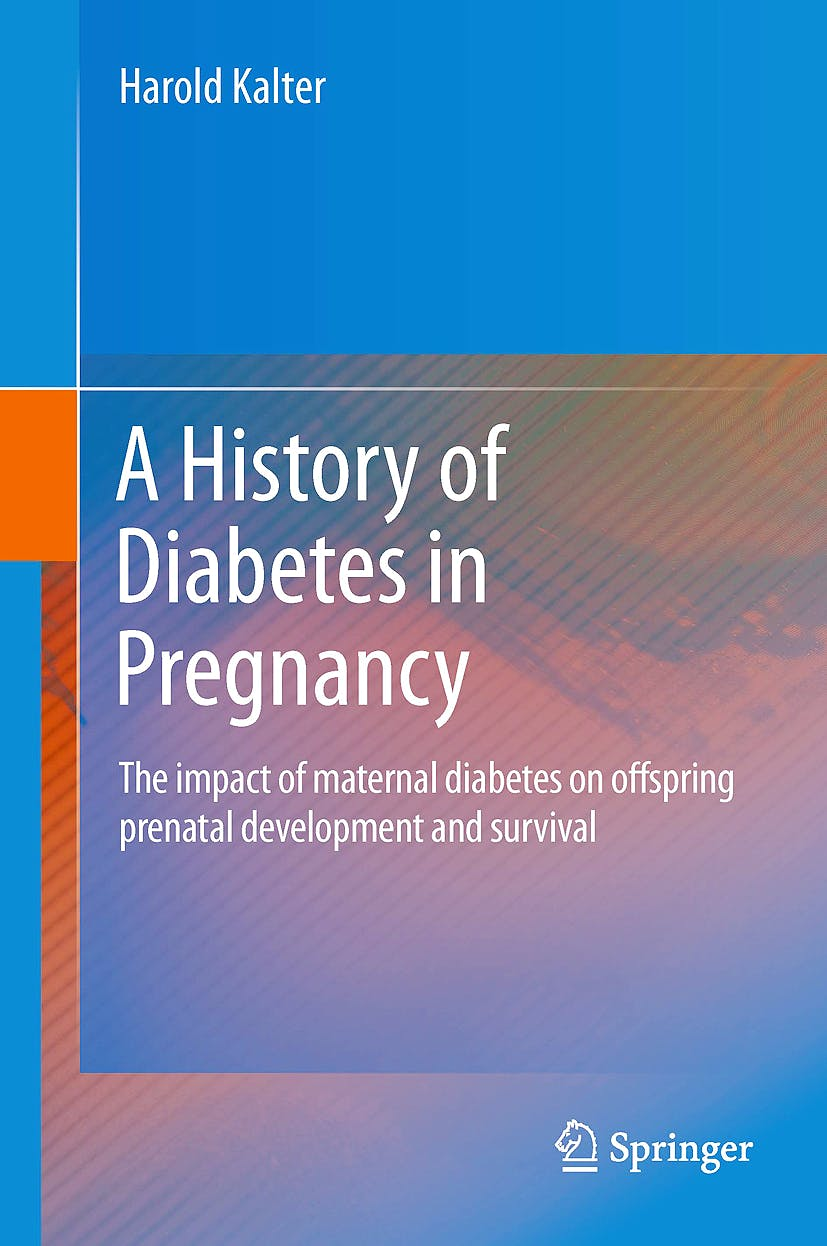 Portada del libro 9789400715561 A History of Diabetes in Pregnancy. the Impact of Maternal Diabetes on Offspring Prenatal Development and Survival