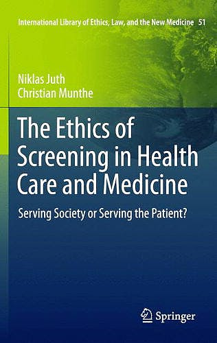 Portada del libro 9789400720442 The Ethics of Screening in Health Care and Medicine. Serving Society or Serving the Patient? (International Library of Ethics, Law and The…, V. 51)