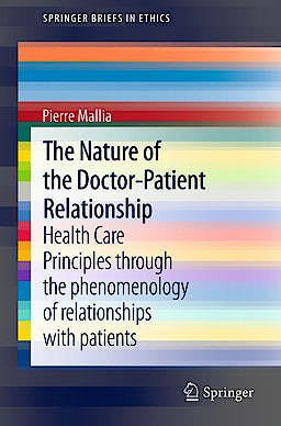 Portada del libro 9789400749382 The Nature of the Doctor-Patient Relationship. Health Care Principles through the Phenomenology of Relationships with Patients (Springerbriefs…)