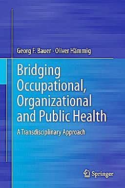 Portada del libro 9789400756397 Bridging Occupational, Organizational and Public Health. a Transdisciplinary Approach