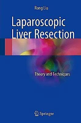 Portada del libro 9789401797344 Laparoscopic Liver Resection. Theory and Techniques