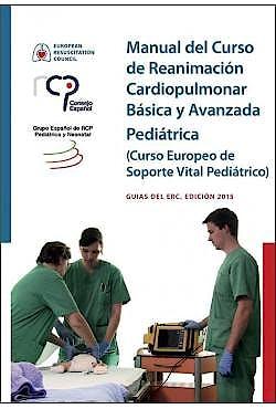 Portada del libro 9789492543295 Manual del Curso de Reanimación Cardiopulmonar Básica y Avanzada Pediátrica (Curso Europeo de Soporte Vital Pediátrico), Guías del ERC, Edición 2015
