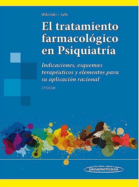 Portada del libro 9789500603232 El Tratamiento Farmacológico en Psiquiatría. Indicaciones, Esquemas Terapéuticos y Elementos para Su Aplicación Racional