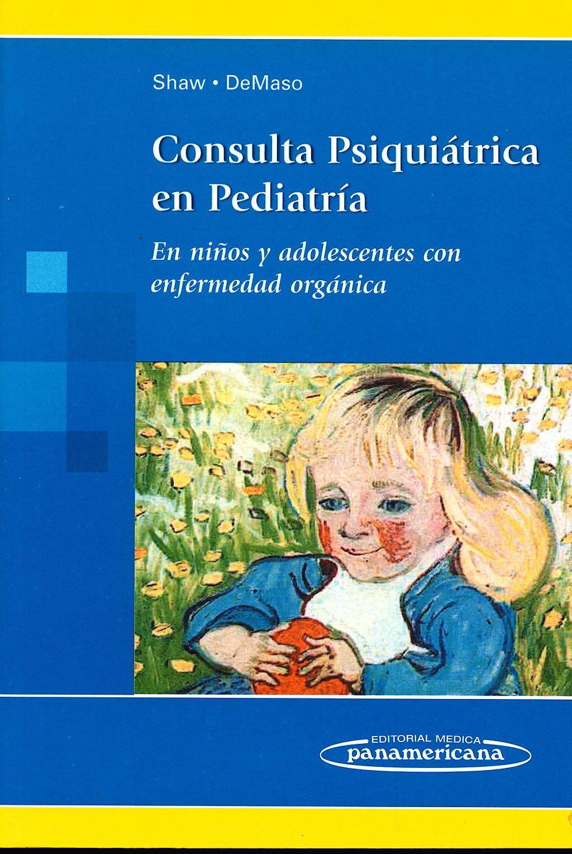 Portada del libro 9789500682428 Consulta Psiquiátrica en Pediatría. En Niños y Adolescentes con Enfermedad Orgánica