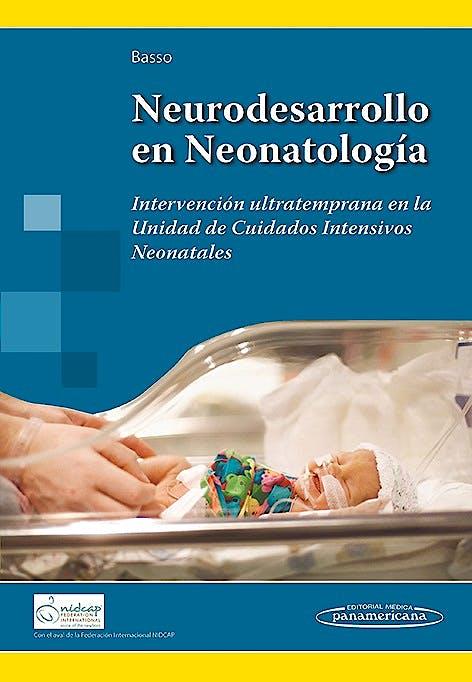 Portada del libro 9789500694889 Neurodesarrollo en Neonatología. Intervención Ultratemprana en la Unidad de Cuidados Intensivos Neonatales
