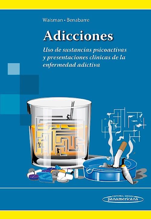 Portada del libro 9789500695510 Adicciones: Uso de Sustancias Psicoactivas y Presentaciones Clínicas de la Enfermedad Adictiva