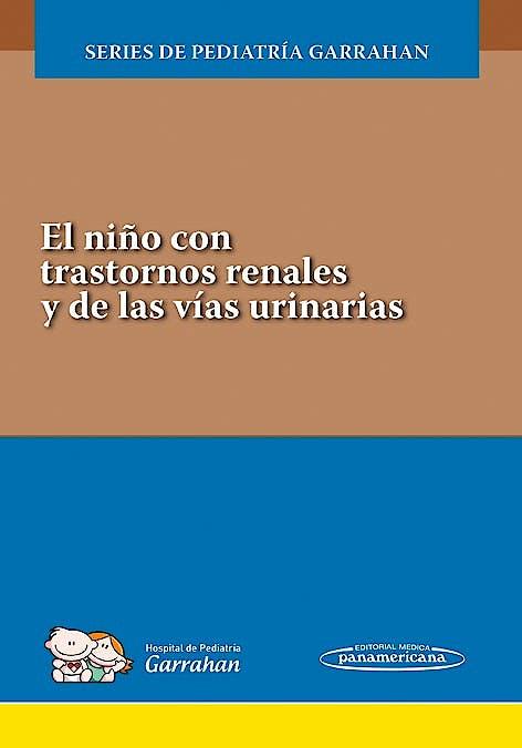Portada del libro 9789500696012 El Niño con Trastornos Renales y de las Vías Urinarias (Series de Pediatría Garrahan)