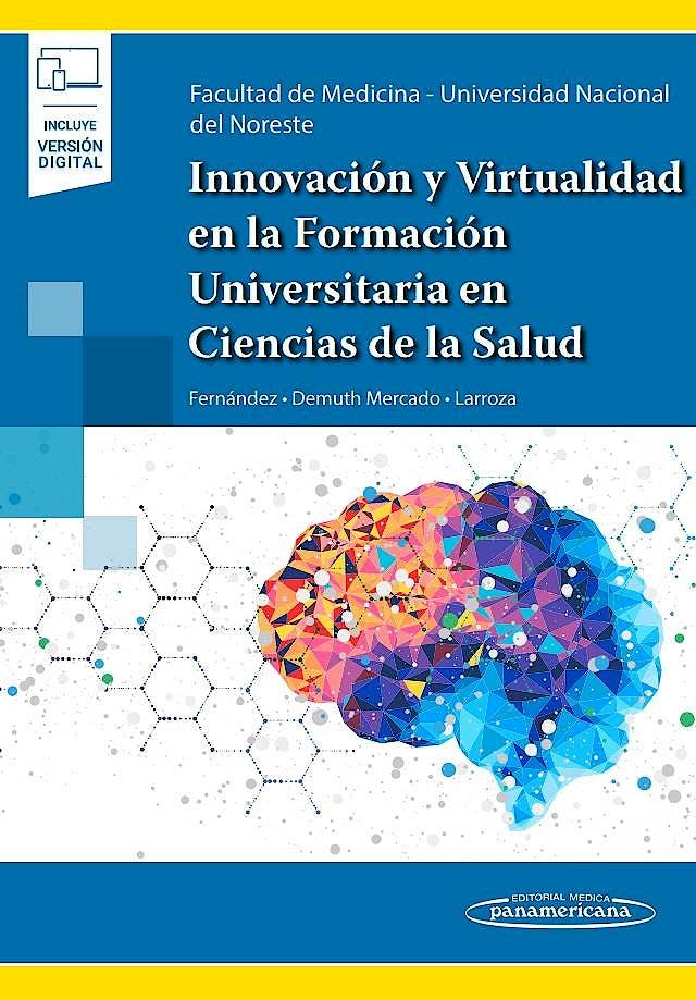 Portada del libro 9789500696531 Innovación y Virtualidad en la Formación Universitaria en Ciencias de la Salud. Conocimiento, Experiencias y Práctica