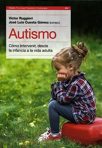 Portada del libro 9789501296181 Autismo. Cómo Intervenir, desde la Infancia a la Vida Adulta