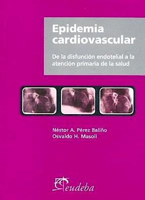 Portada del libro 9789502314464 Epidemia Cardiovascular. de la Disfuncion Endotelial a la Atencion Primaria de la Salud