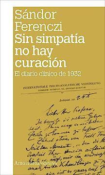 Portada del libro 9789505181278 Sin Simpatía no Hay Curación. El Diario Clínico de 1932