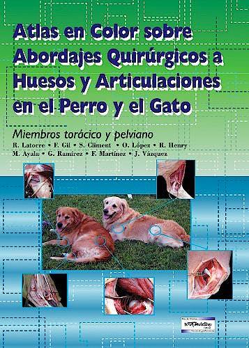 Portada del libro 9789505553471 Atlas en Color sobre Abordajes Quirúrgicos a Huesos y Articulaciones en el Perro y el Gato. Miembros Torácico y Pelviano
