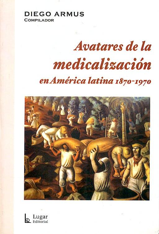 Portada del libro 9789508922144 Avatares de la Medicalizacion en America Latina 1870-1970