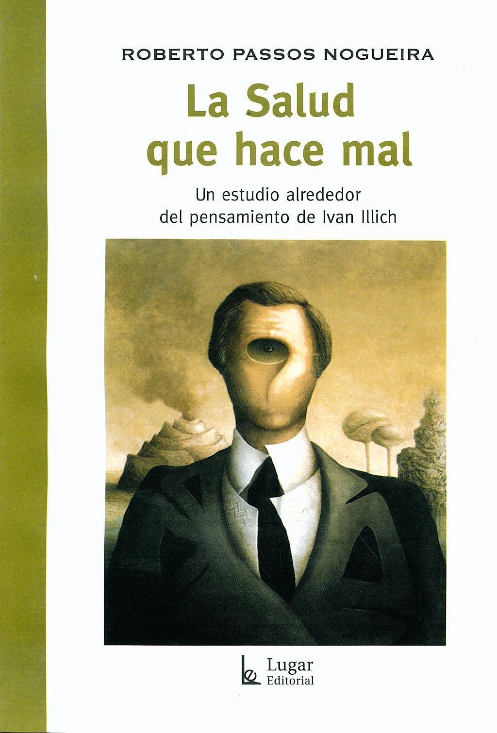 Portada del libro 9789508923158 La Salud que Hace Mal. un Estudio Alrededor del Pensamiento de Ivan Illich
