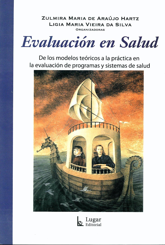 Portada del libro 9789508923202 Evaluacion en Salud: De los Modelos Teoricos a la Practica en la Evaluacion de Programas y Sistemas de Salud
