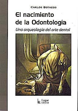 Portada del libro 9789508923523 El Nacimiento de la Odontología. Una Arqueología del Arte Dental