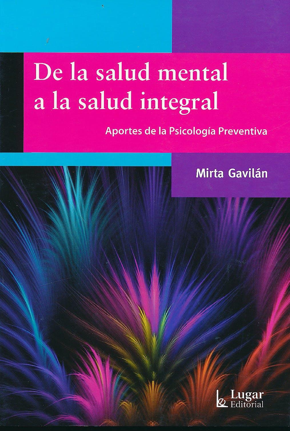 Portada del libro 9789508924940 De la Salud Mental a la Salud Integral. Aportes de la Psicología Preventiva