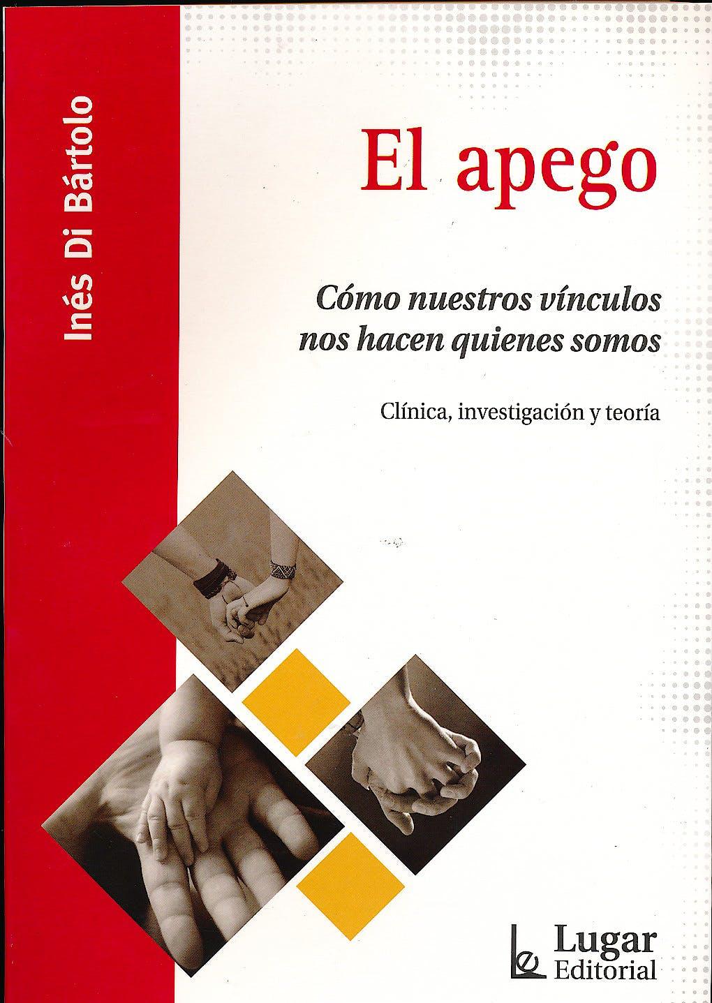 Portada del libro 9789508925138 El Apego. Cómo Nuestros Vínculos nos Hacen Quienes Somos. Clínica, Investigación y Teoría