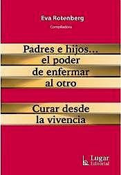 Portada del libro 9789508925190 Padres e Hijos… El Poder de Enfermar al Otro. Curar desde la Evidencia.