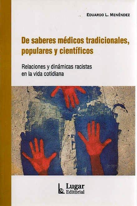 Portada del libro 9789508925602 De Saberes Médicos Tradicionales, Populares y Científicos. Relaciones y Dinámicas Racistas en la Vida Cotidiana