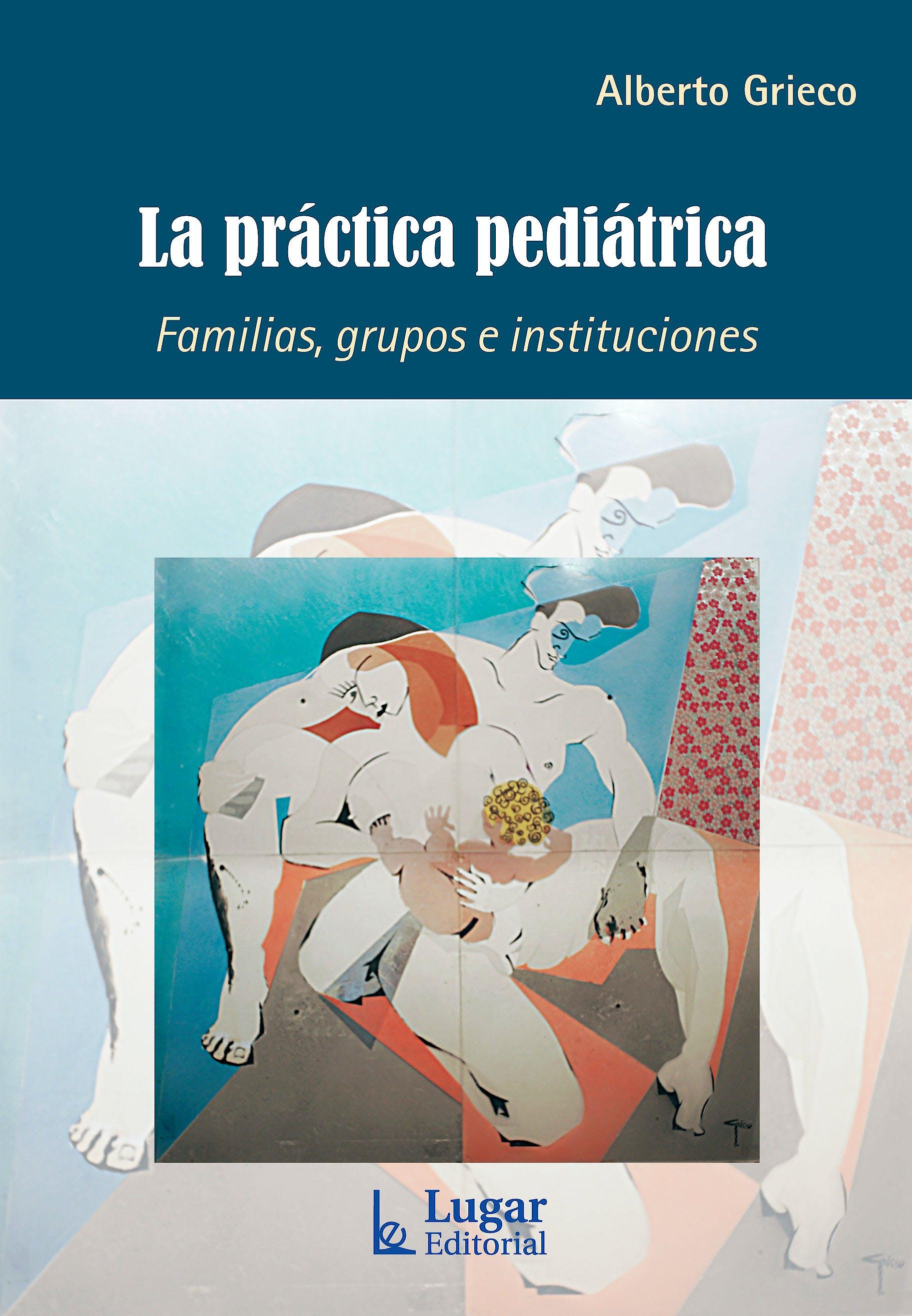 Portada del libro 9789508925886 La Práctica Pediátrica. Familias, Grupos e Instituciones