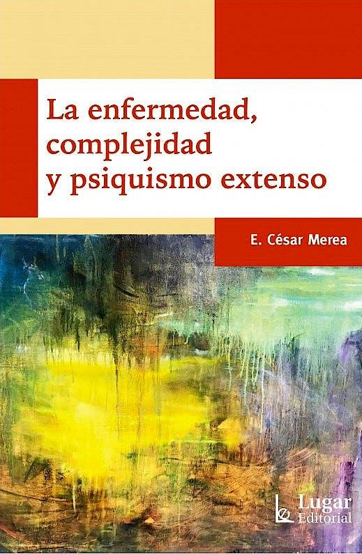 Portada del libro 9789508926821 La Enfermedad, Complejidad y Psiquismo Extenso