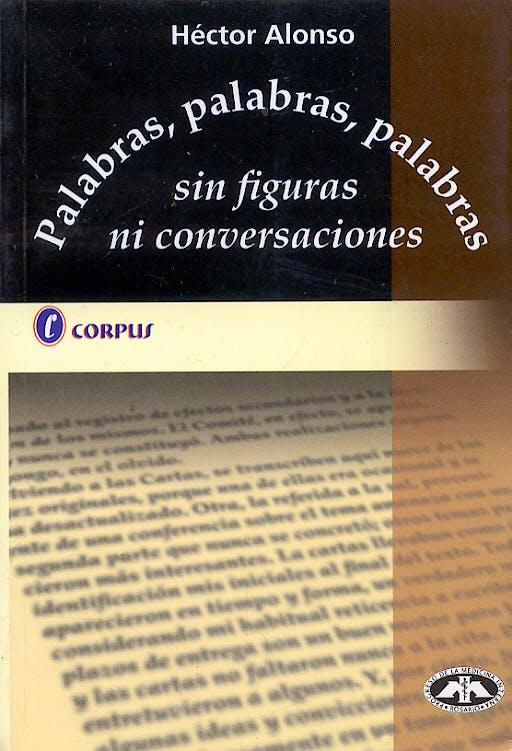 Portada del libro 9789509030329 Palabras, Palabras, Palabras, sin Figuras ni Conversaciones
