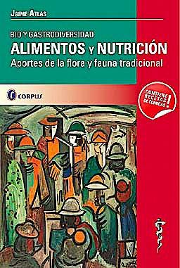 Portada del libro 9789509030961 Alimentos y Nutricion. Bio y Gastrodiversidad. Aportes de la Flora y Fauna Tradicional
