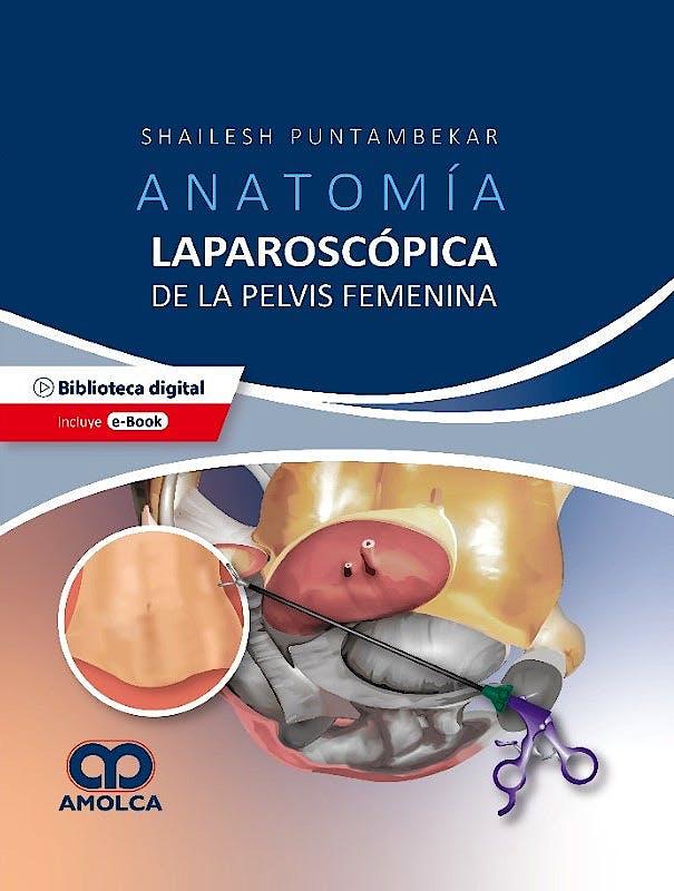 Portada del libro 9789585303560 Anatomía Laparoscópica de la Pelvis Femenina. Principios Quirúrgicos Aplicados