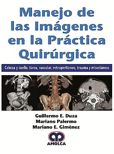 Portada del libro 9789585426412 Manejo de las Imágenes en la Práctica Quirúrgica. Cabeza y Cuello, Tórax, Vascular, Retroperitoneo, Trauma y Misceláneas