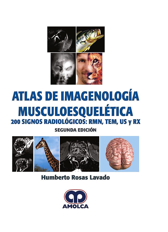 Portada del libro 9789585426757 Atlas de Imagenología Musculoesquelética. 200 Signos Radiológicos: RMN, TEM, US y RX