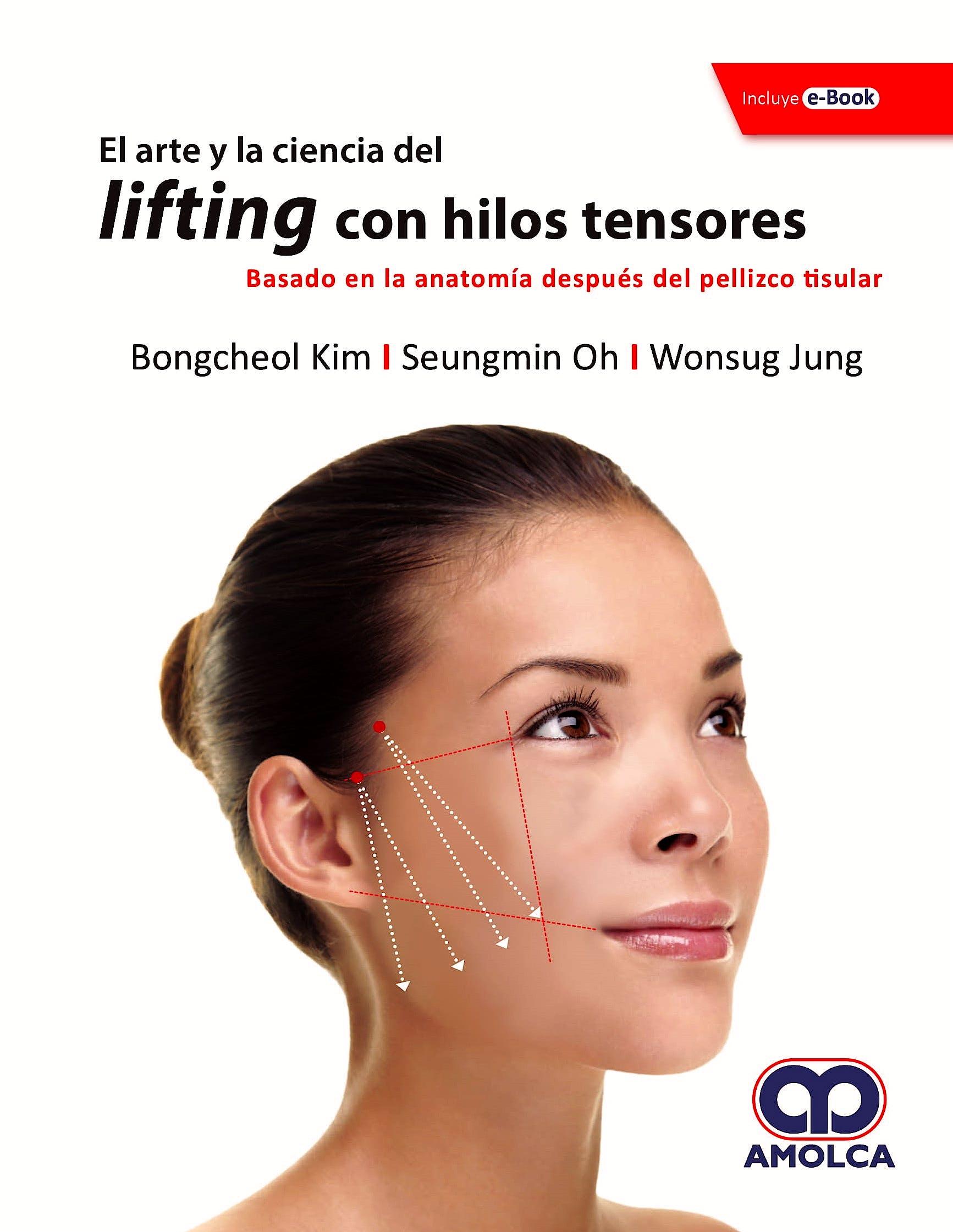 Portada del libro 9789585426955 El Arte y la Ciencia del Lifting con Hilos Tensores. Basado en la Anatomía Después del Pellizco Tisular + E-Book