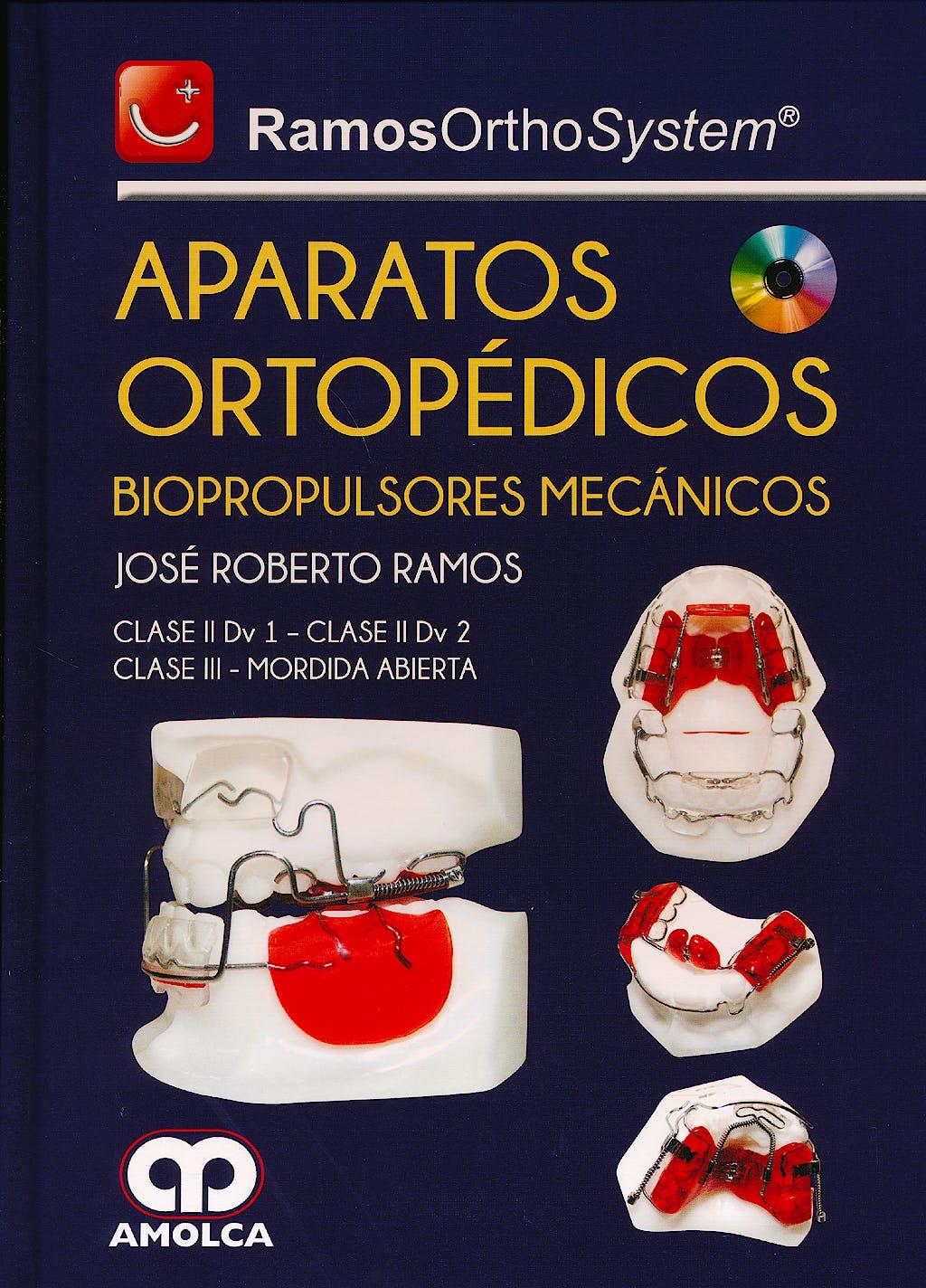 Portada del libro 9789585902077 Ramos OrthoSystem Aparatos Ortopédicos. Biopropulsores Mecánicos. Clase II Dv 1 - Clase II Dv 2 - Clase III - Mordida Abierta + CD