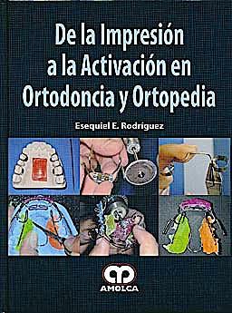 Portada del libro 9789587550221 De la Impresión a la Activación en Ortodoncia y Ortopedia