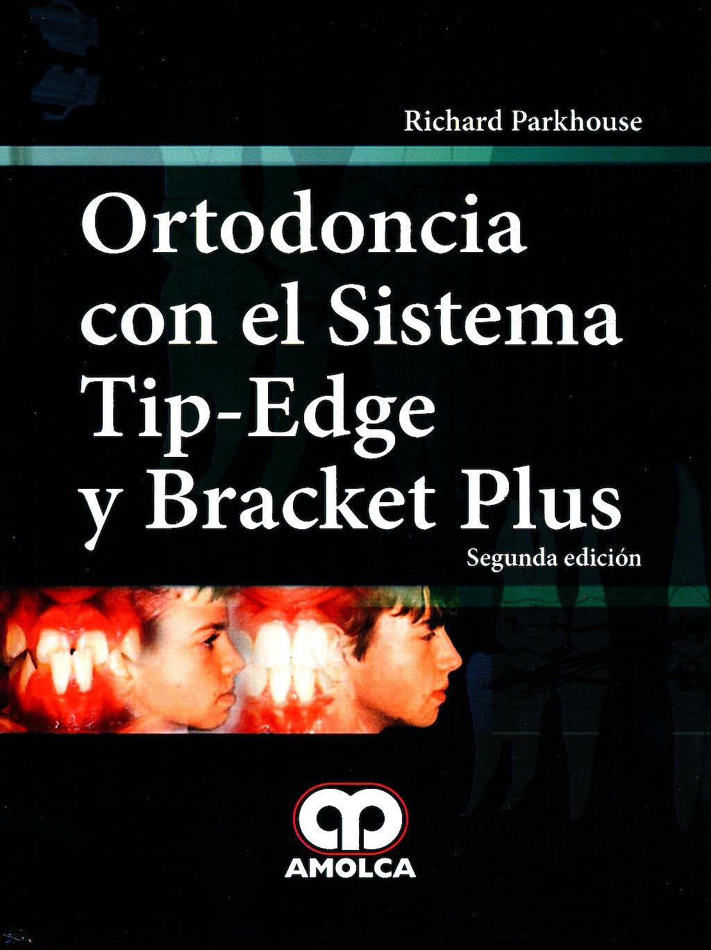 Portada del libro 9789587550276 Ortodoncia con el Sistema Tip-Edge y Bracket Plus