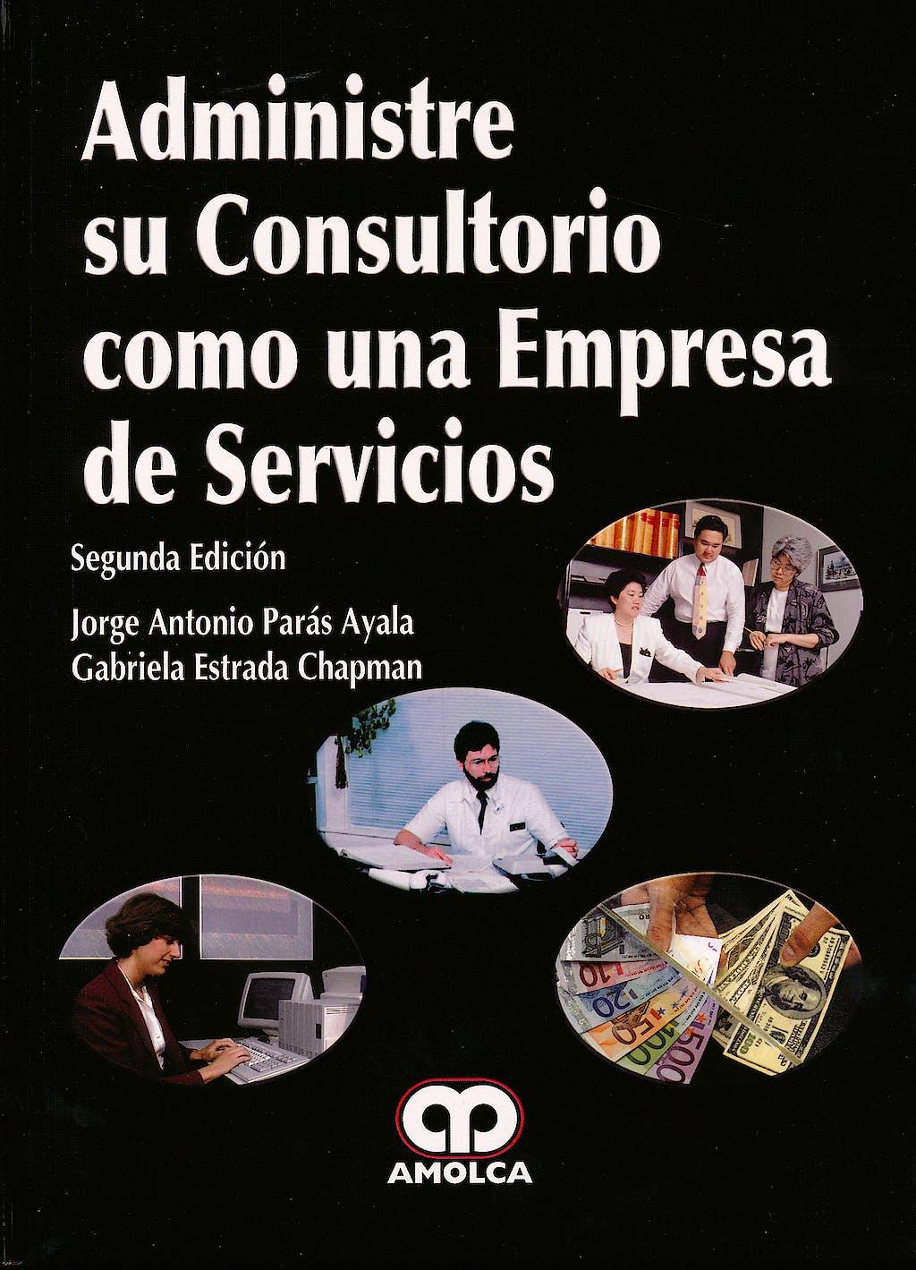 Portada del libro 9789587550467 Administre Su Consultorio como una Empresa de Servicios