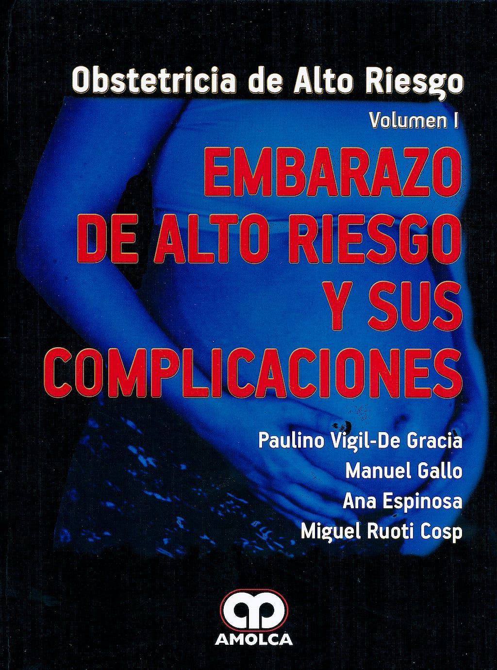 Portada del libro 9789587550535 Embarazo de Alto Riesgo y Sus Complicaciones (Obstetricia de Alto Riesgo, Vol. I)