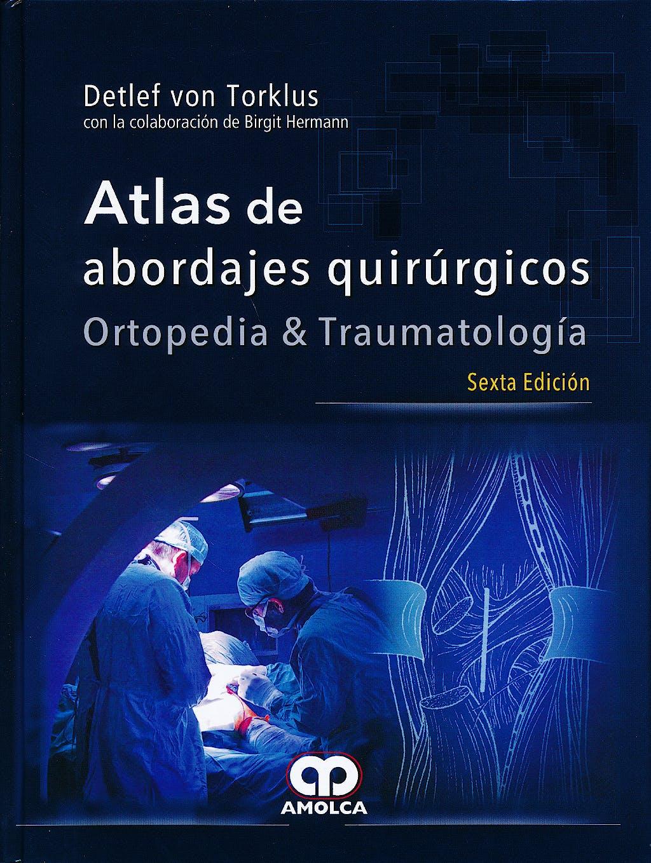 Portada del libro 9789588162584 Atlas de Abordajes Quirúrgicos. Ortopedia y Traumatología