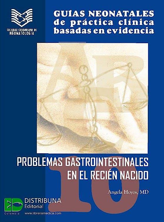 Portada del libro 9789588379234 Guías Neonatales de Práctica Clínica Basadas en Evidencia, 10. Problemas Gastrointestinales en el Recién Nacido