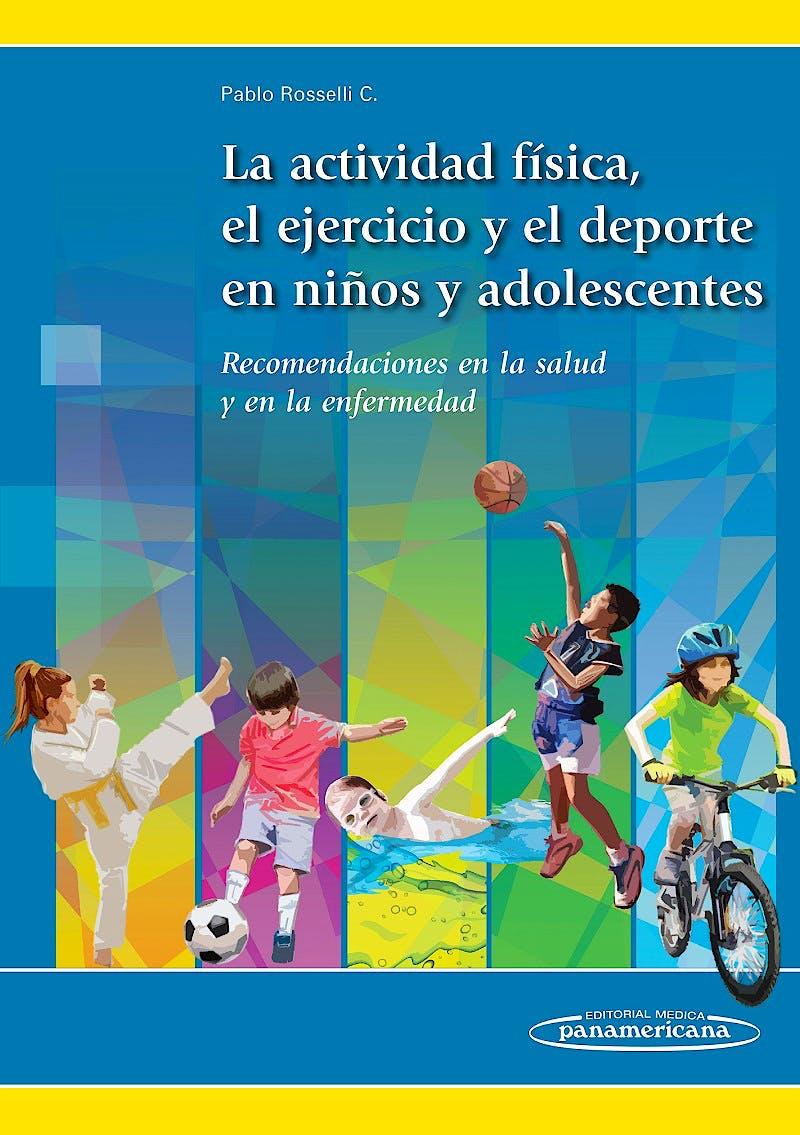 Portada del libro 9789588443720 La Actividad Física, el Ejercicio y el Deporte en los Niños y Adolescentes. Recomendaciones en la Salud y en la Enfermedad