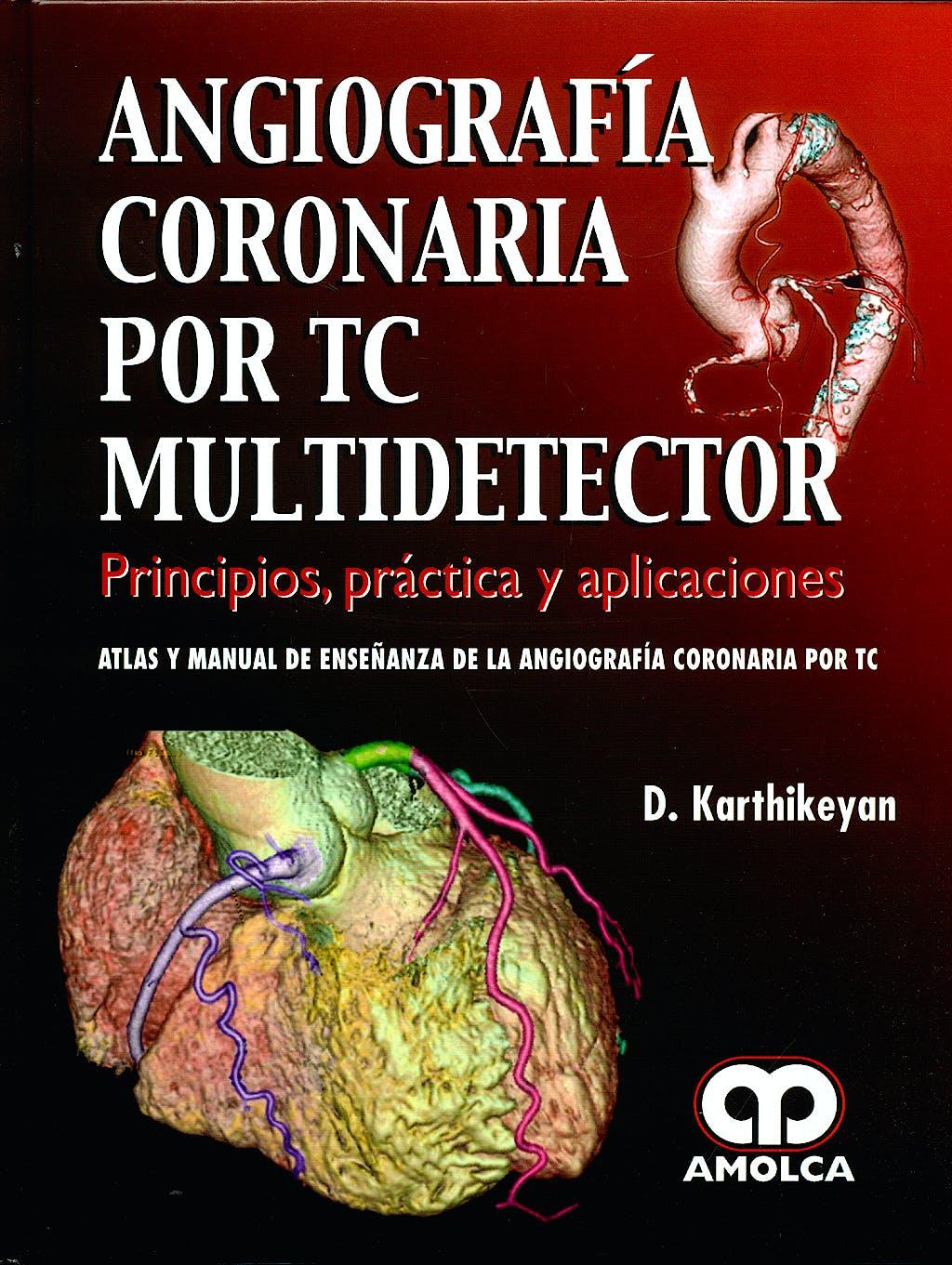 Portada del libro 9789588473291 Angiografía Coronaria por TC Multidetector. Principios, Práctica y Aplicaciones