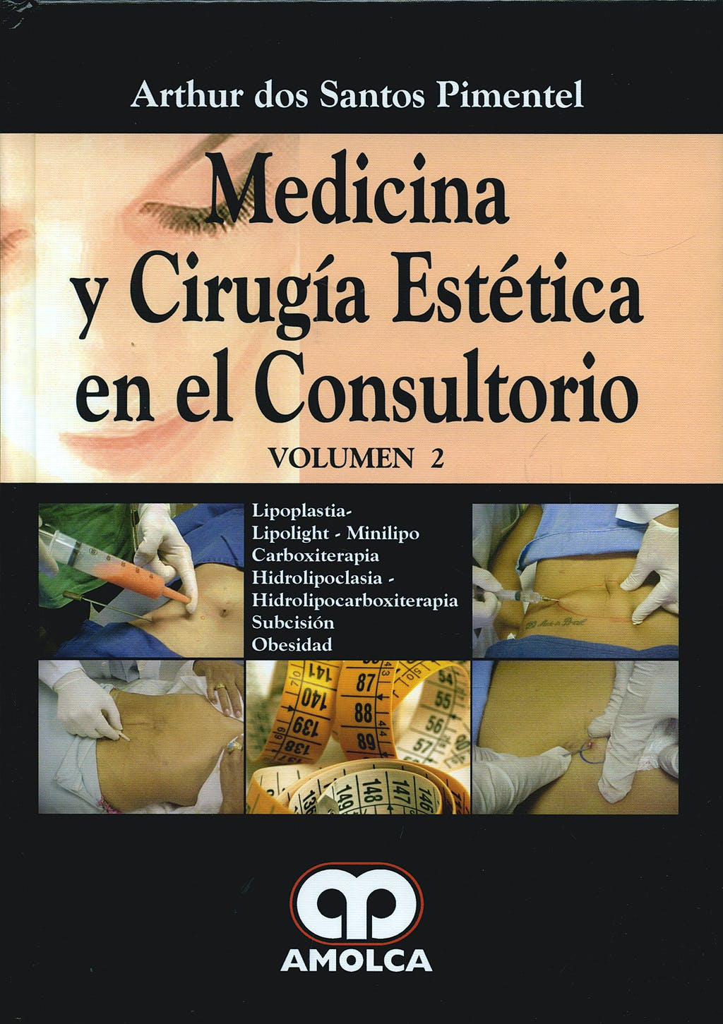Portada del libro 9789588473499 Medicina y Cirugía Estética en el Consultorio, Vol. 2: Lipoplastia. Carboxiterapia. Hidrolipoclasia. Subcisión. Obesidad