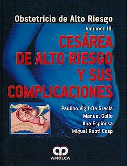Portada del libro 9789588760124 Cesarea de Alto Riesgo y Sus Complicaciones (Obstetricia de Alto Riesgo, Vol. Iii)