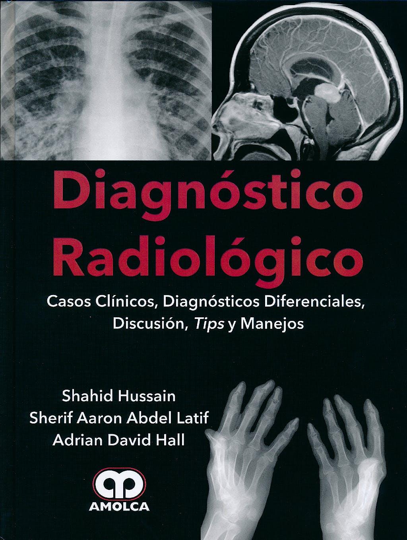Portada del libro 9789588760186 Diagnóstico Radiológico. Casos Clínicos, Diagnósticos Diferenciales, Discusión, Tips y Manejos