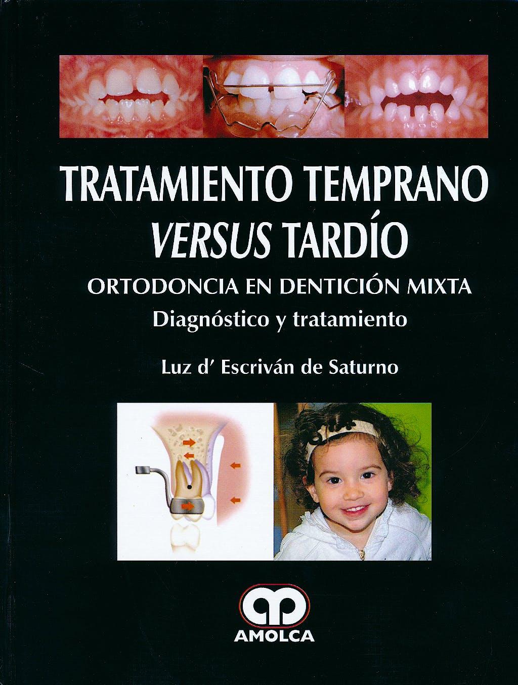 Portada del libro 9789588760537 Tratamiento Temprano versus Tardio. Ortodoncia en Denticion Mixta. Diagnostico y Tratamiento
