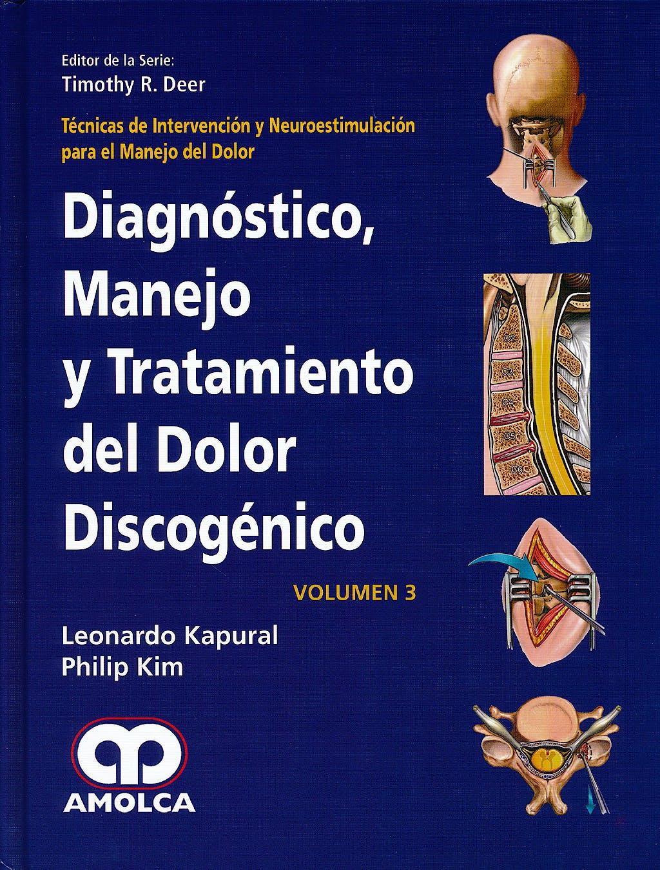 Portada del libro 9789588760667 Diagnóstico, Manejo y Tratamiento del Dolor Discogénico (Técnicas de Intervención y Neuroestimulación para el Manejo del Dolor, Vol. 3)